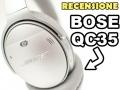 Recensione Bose QuietComfort QC35: comodità e pace in viaggio