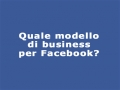 Quale modello di business per Facebook?