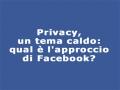 Privacy, un tema caldo: qual è l'approccio di Facebook?