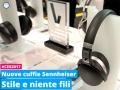 Nuove cuffie Sennheiser con stile e senza fili al CES 2017
